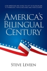 America's Bilingual Century: How Americans are giving the gift of bilingualism to themselves, their loved ones, and their country Cover Image