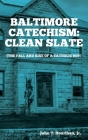 Baltimore Catechism: Clean Slate; The Fall and Rise of a Catholic Boy Cover Image