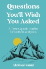 Questions You'll Wish You Asked: A Time Capsule Journal for Mothers and Sons Cover Image