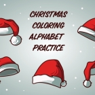 Christmas Coloring Alphabet Practice: Holiday Fun for Adults and Kids - Activities Crafts - Games - Holiday Celebration - Crafts and Games - Easy Fun Cover Image