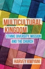 Multicultural Kingdom: Ethnic Diversity, Mission and the Church Cover Image