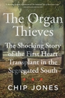 The Organ Thieves: The Shocking Story of the First Heart Transplant in the Segregated South Cover Image