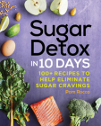 Sugar Detox in 10 Days: 100+ Recipes to Help Eliminate Sugar Cravings Cover Image