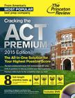 Cracking the ACT Premium Edition with 8 Practice Tests and DVD, 2015 Cover Image