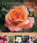 Climbing Roses: An Illustrated Guide to Varieties, Cultivation and Care, with Step-By-Step Instructions and Over 160 Beautiful Photogr Cover Image