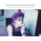 Some Wear Leather, Some Wear Lace: The Worldwide Compendium of Postpunk and Goth in the 1980s Cover Image