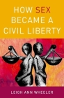 How Sex Became a Civil Liberty Cover Image
