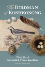 The Birdman of Koshkonong: The Life of Naturalist Thure Kumlien Cover Image