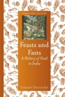 Feasts and Fasts: A History of Food in India (Foods and Nations) Cover Image