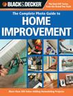 Black & Decker The Complete Photo Guide to Home Improvement: More Than 200 Value-adding Remodeling Projects (Black & Decker Complete Photo Guide) Cover Image