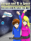 Raegan and RJ Save the Day: Raegan and RJ in Space Cover Image