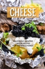 Cheese Cookbook: Deliciously Creative Cheese Recipes for the Whole Family Cover Image