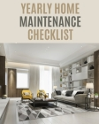Yearly Home Maintenance Check List: : Yearly Home Maintenance - For Homeowners - Investors - HVAC - Yard - Inventory - Rental Properties - Home Repair Cover Image