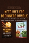 Keto Diet for Beginners Bundle: Ketogenic diet of breakfast, lunch, dinner and snacks to reset your lifestyle with clarity and lose weight Cover Image