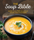 Soup Bible: More Than 150 Delicious Soups and Chowders Cover Image