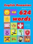 English - Romanian Bilingual First Top 624 Words Educational Activity Book for Kids: Easy vocabulary learning flashcards best for infants babies toddl Cover Image