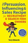 The Persuasion, Influencing & Sales Recipe For Recruitment Search Firm Owners Cover Image