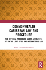 Commonwealth Caribbean Law and Procedure: The Referral Procedure under Article 214 RTC in the Light of EU and International Law Cover Image