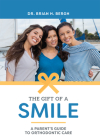 The Gift of a Smile: A Parent's Guide to Orthodontic Care Cover Image