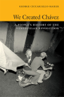 We Created Chavez: A People's History of the Venezuelan Revolution Cover Image