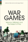 War Games: Memory, Militarism and the Subject of Play Cover Image