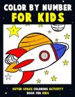 Color by Number for Kids: Outer Space Coloring Activity Book for Kids: Astronaut Traveling Through Space Coloring Book for Children and Toddlers Cover Image