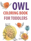 Owl Coloring Book For Toddlers: Owl Coloring Book For Kids Cover Image