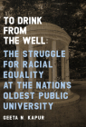 To Drink from the Well: The Struggle for Racial Equality at the Nation's Oldest Public University Cover Image