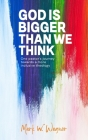 God Is Bigger Than We Think: One pastor's journey towards a more inclusive theology Cover Image