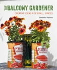 The Balcony Gardener: Creative ideas for small spaces Cover Image