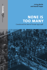 None Is Too Many: Canada and the Jews of Europe, 1933-1948 (Canada 150 Collection) Cover Image