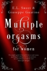Multiple Orgasms for Women: The Complete Guide for Him and for Her to Reach Ecstasy; Psychological Techniques for Her, Sex Positions, Toys and Tec Cover Image