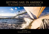 Setting Sail in America: The Remarkable Story of Herreshoff's S Class Sailboats Cover Image