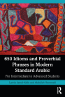 650 Idioms and Proverbial Phrases in Modern Standard Arabic: For Intermediate to Advanced Students Cover Image