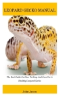 Leopard gecko: The Best Guide On How To Keep And Care For A Healthy Leopard Gecko Cover Image