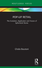Pop-Up Retail: The Evolution, Application and Future of Ephemeral Stores (Routledge Focus on Business and Management) Cover Image