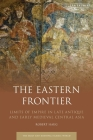The Eastern Frontier: Limits of Empire in Late Antique and Early Medieval Central Asia Cover Image