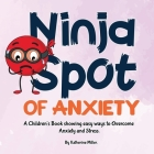 Ninja Spot of Anxiety: A Children's Book showing easy ways to Overcome Anxiety and Stress Cover Image