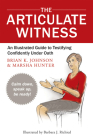 The Articulate Witness: An Illustrated Guide to Testifying Confidently Under Oath Cover Image