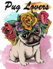 Pug Lovers: Pug Dogs Coloring Book For Kids Girls Adults Cover Image