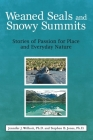 Weaned Seals and Snowy Summits: Stories of Passion for Place and Everyday Nature Cover Image