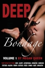 Deep Bondage - Volume 1: 7 Dirty Explicit Hot Stories: Bdsm - Slavery - Authoritarian - Domination - Submission - Stretched - Maledom - Femdom Cover Image