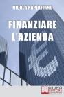 Finanziare l'Azienda: Come Trovare Denaro per Avviare o Ampliare la Tua Impresa Cover Image