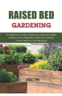 Raised Bed Gardening: The Beginners Guide to Building a Succesful Edible Garden (Fruits, Vegetable, Herbs etc.) Utilizing a Small Space in Y Cover Image