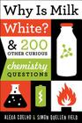 Why Is Milk White?: & 200 Other Curious Chemistry Questions Cover Image