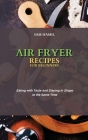Air Fryer Recipes for Beginners: Eating with Taste and Staying in Shape at the Same Time Cover Image