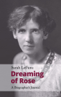 Dreaming of Rose: A Biographer's Journal Cover Image