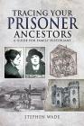 Tracing Your Prisoner Ancestors: A Guide for Family Historians (Tracing Your Ancestors) Cover Image