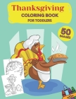 Thanksgiving Coloring Book for Toddlers: A Collection of Fun and Easy Thanksgiving Coloring Pages for Kids, Toddlers, and Preschoolers Cover Image