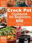 Crock Pot Cookbook for Beginners: 600 Quick, Easy and Delicious Crock Pot Recipes for Everyday Meals Foolproof & Wholesome Recipes for Every Day 2020 Cover Image